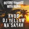 Soirée BEFORE SUNRISE w/ HAÏKU : HVOB + DJ YELLOW + NA'SAYAH