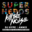 Soirée Super Heros : KILL THE NOISE, DJ HYPE, ANNIX, BUKEZ FINEST