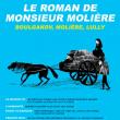 Théâtre LE ROMAN DE MR MOLIERE